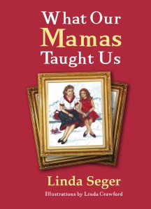 What Our Mamas Taught Us by Linda Seger