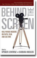 Behind The Screen: Hollywood Insiders on Faith, Film and Culture